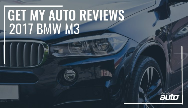 Get My Auto Reviews The 2017 Bmw M3