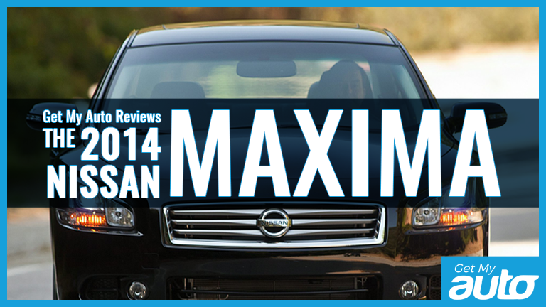 Get My Auto Reviews the 2014 Nissan Maxima GetMyAuto