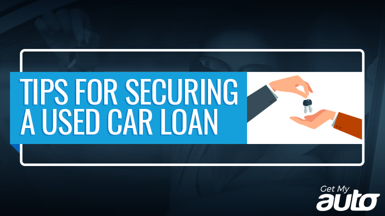 Tips for Securing a Used Car Loan GetMyAuto