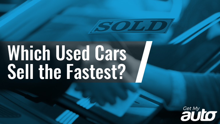 Which Used Cars Sell the Fastest GetMyAuto