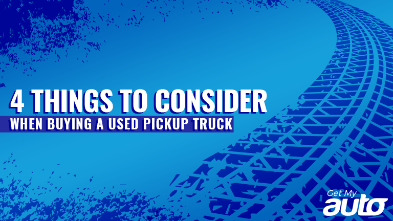 4 Things to Consider When Buying a Used Pickup Truck-GetMyAuto