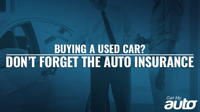 Buying a Used Car? Don't Forget the Auto Insurance+GetMyAuto