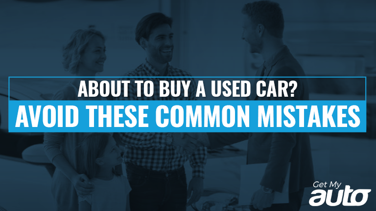 About to Buy a Used Car? Avoid These Common Mistakes-GetMyAuto