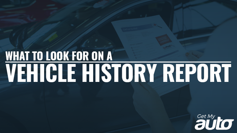 What to Look for on a Vehicle History Report GetMyAuto