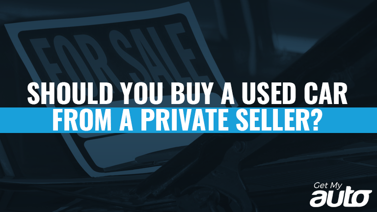 Should You Buy a Used Car from a Private Seller GetMyAuto