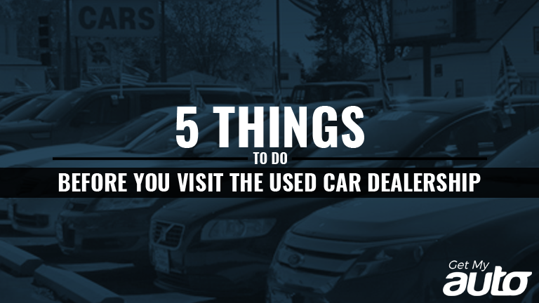 5 Things to Do Before You Visit the Used Car Dealership GetMyAuto