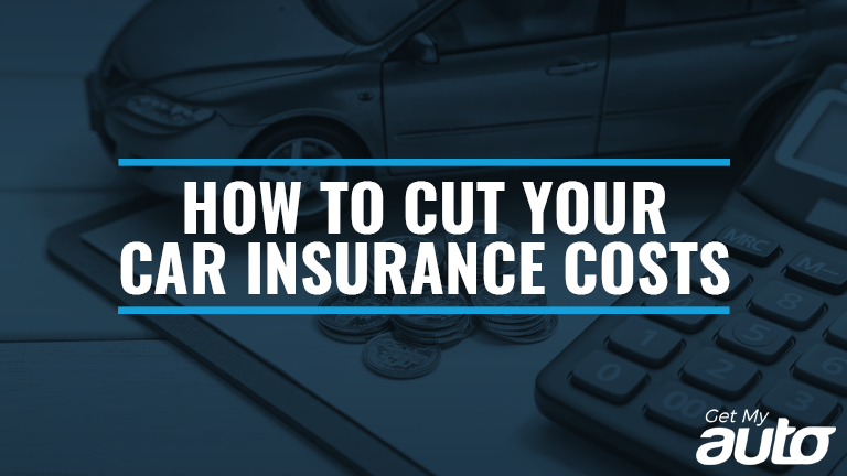 How to Cut Your Car Insurance Costs GetMyAuto