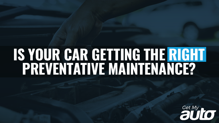 Is Your Car Getting the Right Preventative Maintenance GetMyAuto