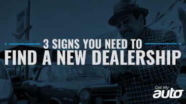 3 Signs You Need to Find a New Dealership GetMyAuto