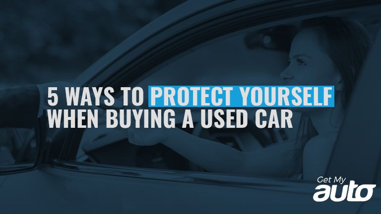 5 Ways to Protect Yourself When Buying a Used Car GetMyAuto