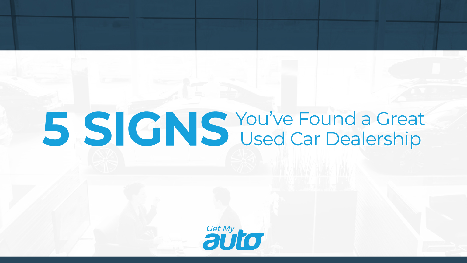 5 Signs You've Found a Great Used Car Dealership GetMyAuto