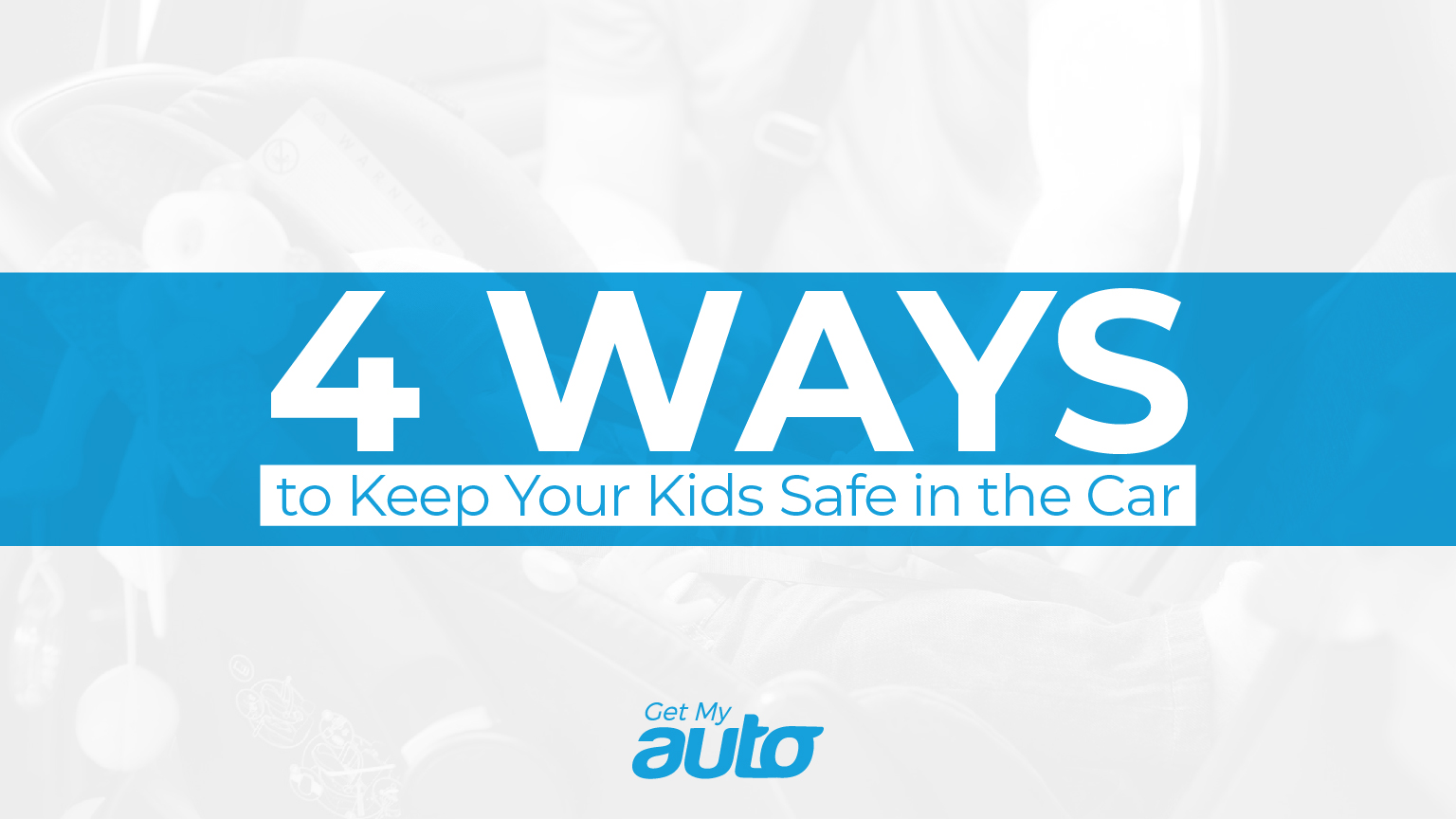 4 Ways to Keep Your Kids Safe in the Car GetMyAuto