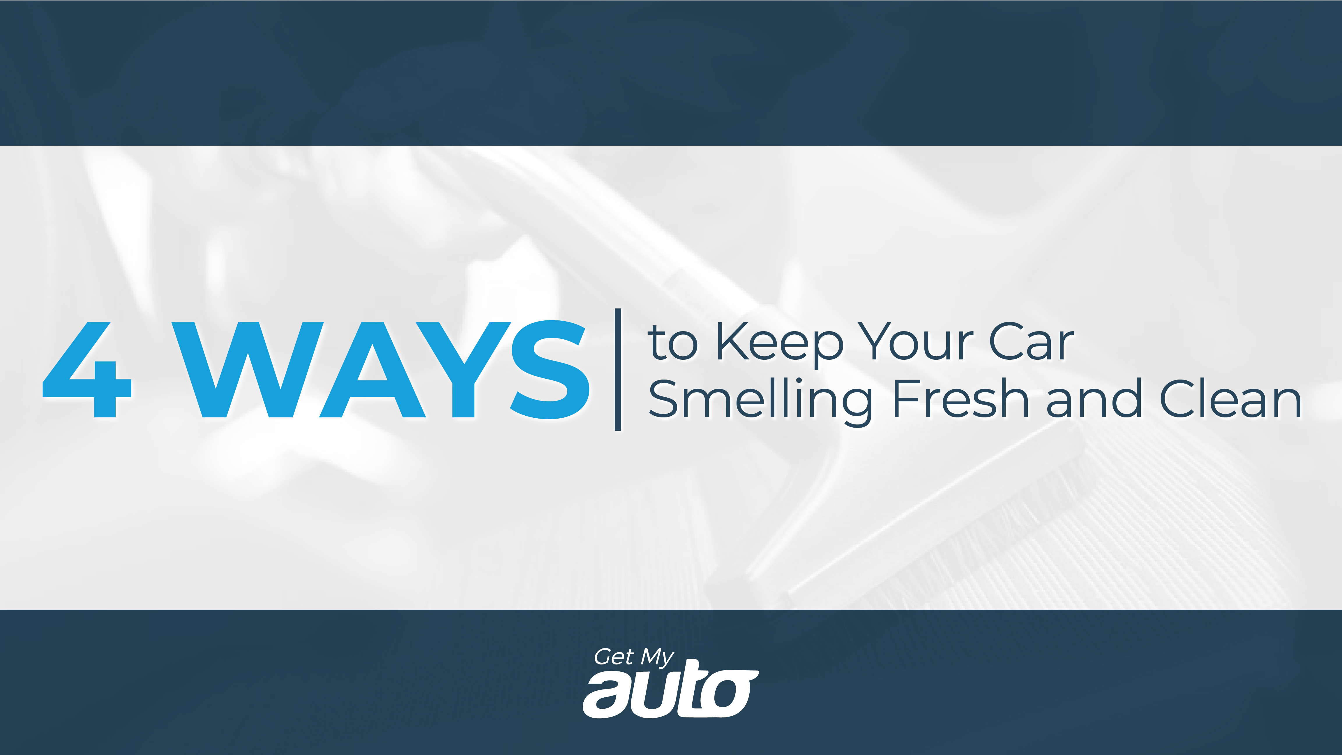 4 Ways to Keep Your Car Smelling Fresh and Clean GetMyAtuto