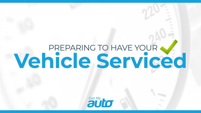 Preparing to Have Your Vehicle Serviced GetMyAuto
