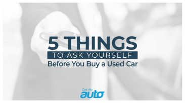 5 Things to Ask Yourself Before You Buy a Used Car Get My Auto