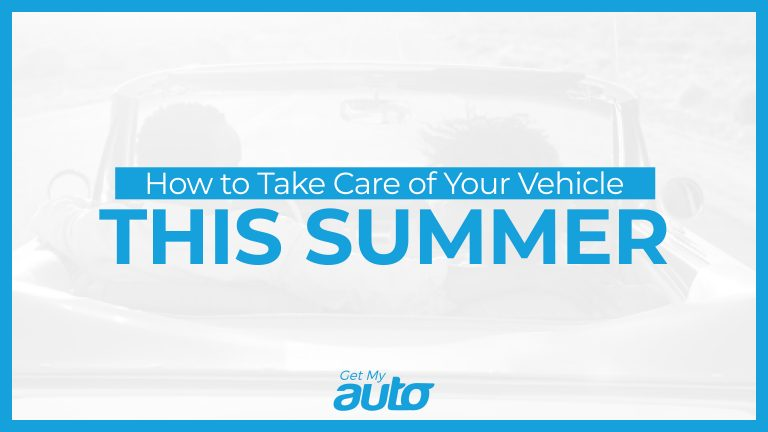 How to Take Care of Your Vehicle This Summer GetMyAuto