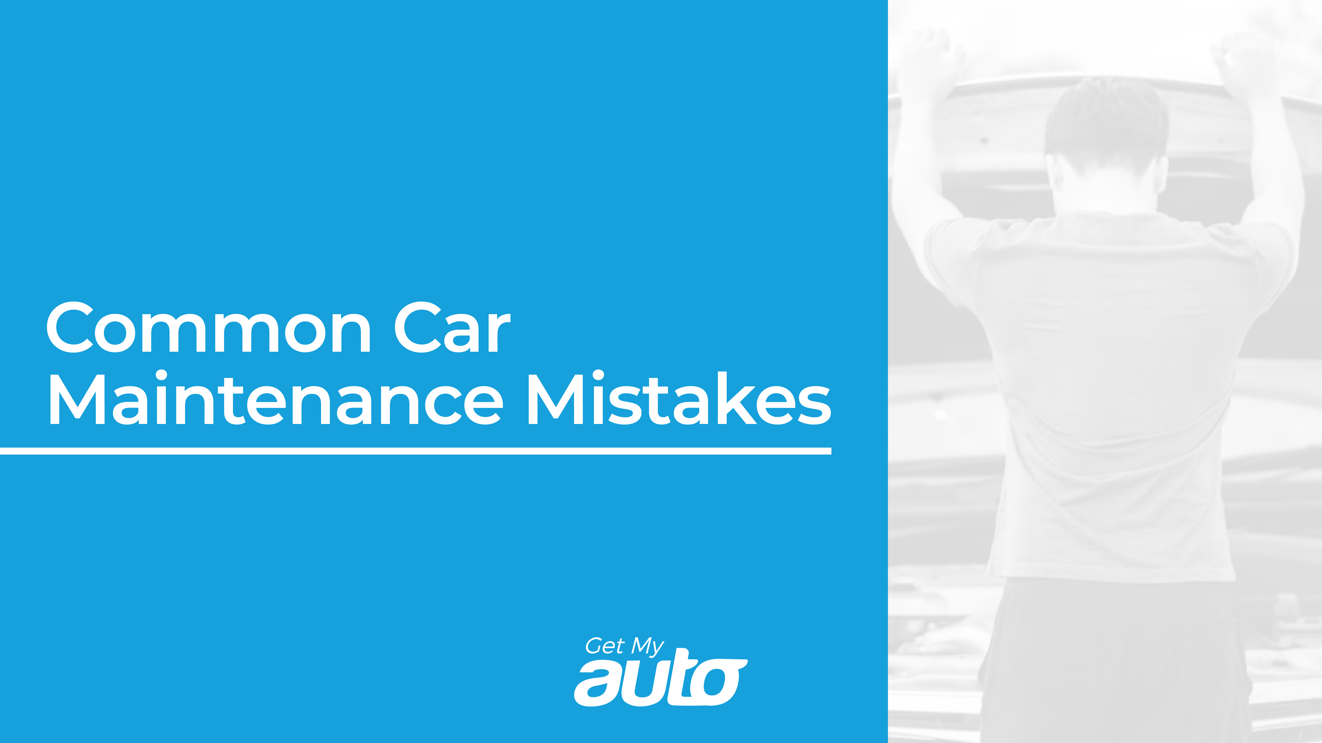 Common Car Maintenance Mistakes GetMyAuto