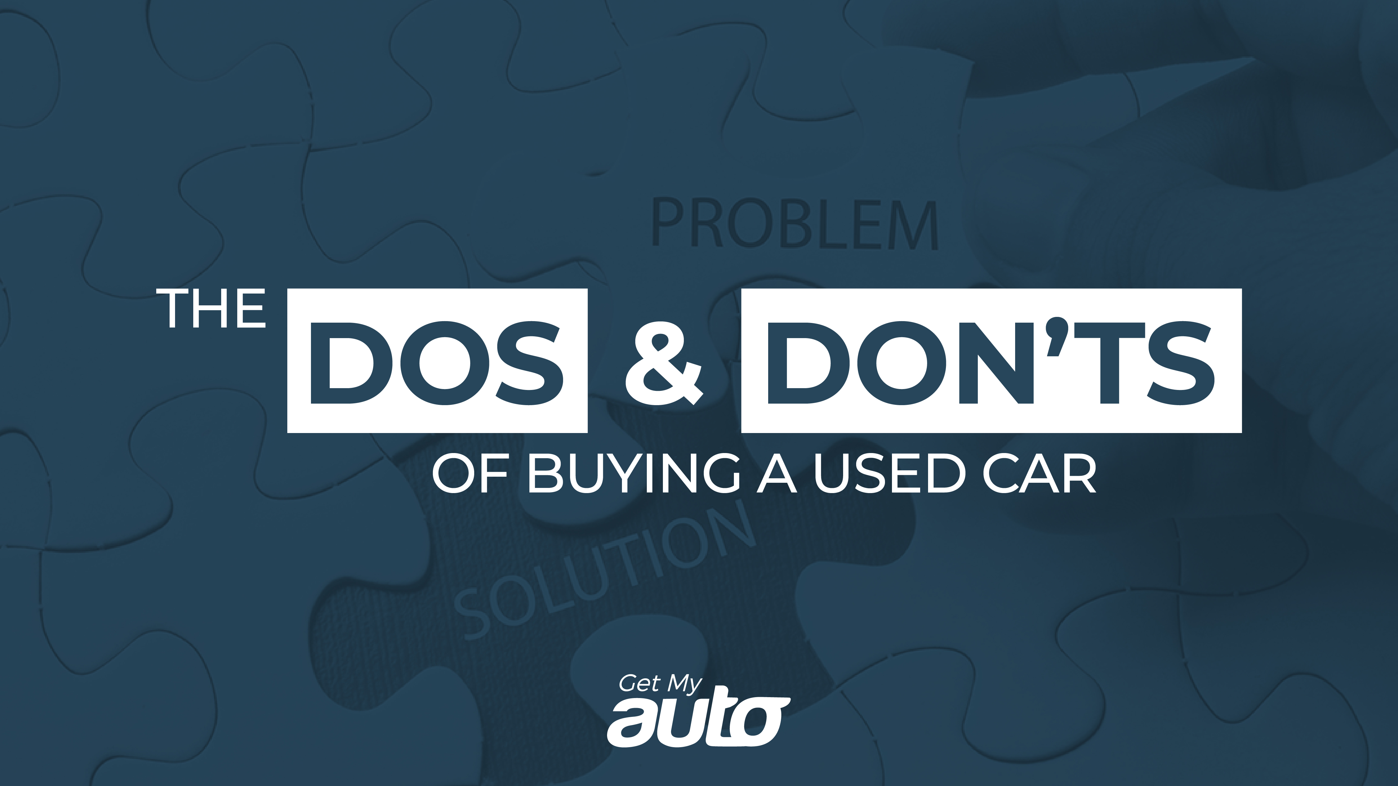 The Dos and Don'ts of Buying a Used Car GetMyAuto