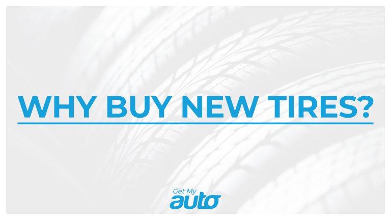 Why Buy New Tires GetMyAuto