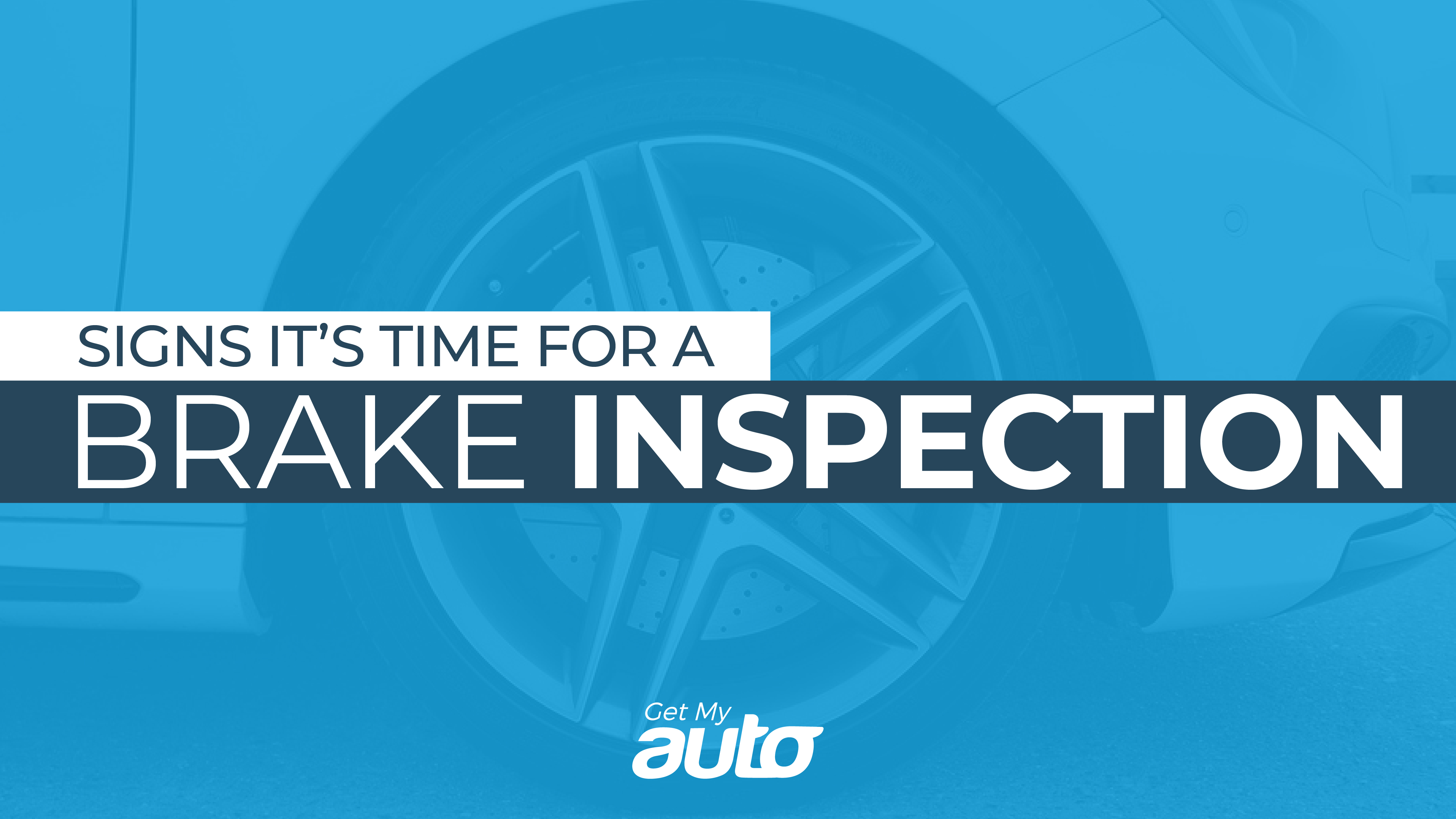 Signs It's Time for a Brake Inspection GetMyAuto